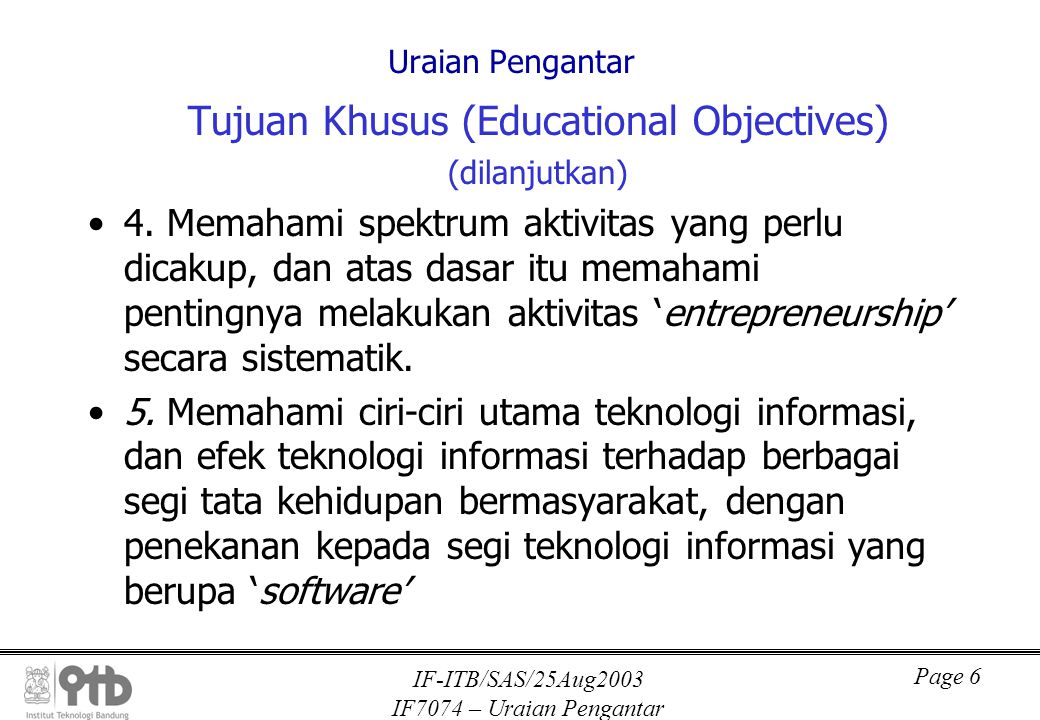 IF-ITB/SAS/25Aug2003 IF7074 – Uraian Pengantar Page 7 Uraian Pengantar Tujuan Khusus (Educational Objectives) (dilanjutkan) 6.