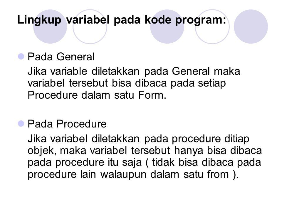 Lingkup variabel pada kode program: Pada General Jika variable diletakkan pada General maka variabel tersebut bisa dibaca pada setiap Procedure dalam satu Form.