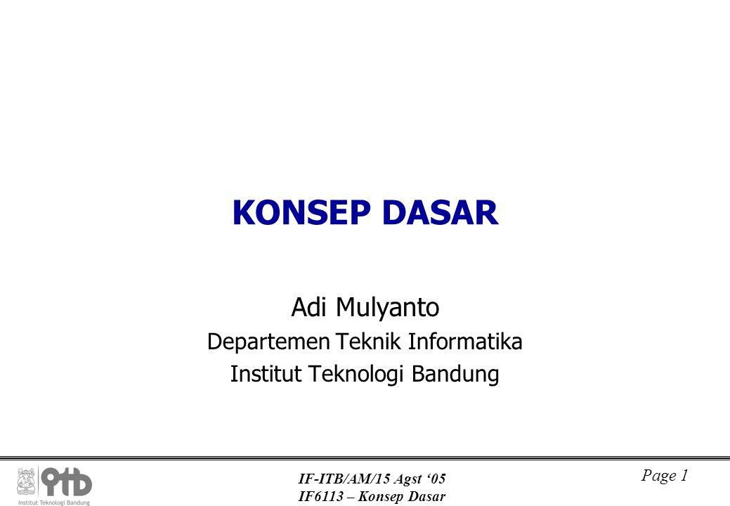 IF-ITB/AM/15 Agst '05 IF6113 – Konsep Dasar Page 1 KONSEP DASAR Adi Mulyanto Departemen Teknik Informatika Institut Teknologi Bandung