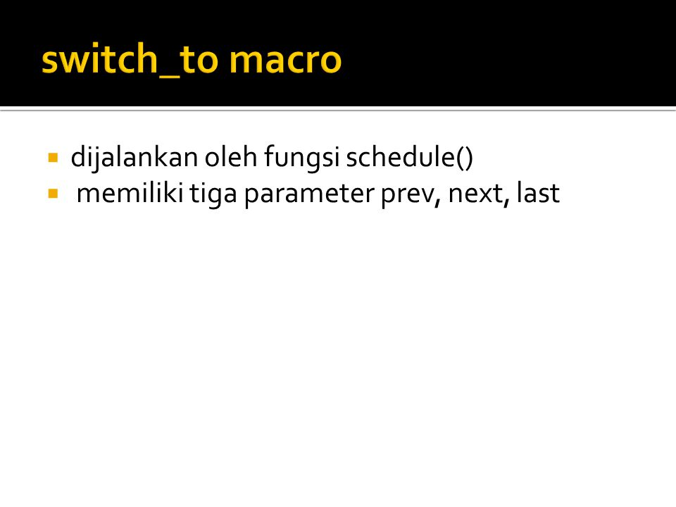  dijalankan oleh fungsi schedule()  memiliki tiga parameter prev, next, last