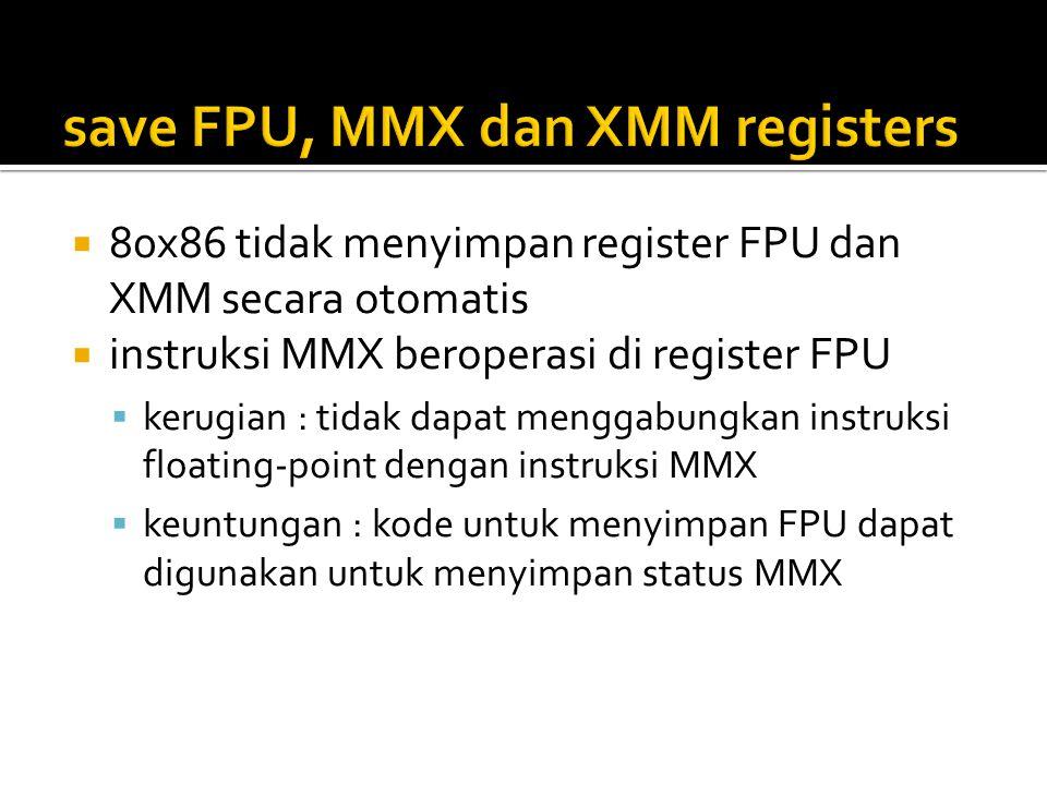  80x86 tidak menyimpan register FPU dan XMM secara otomatis  instruksi MMX beroperasi di register FPU  kerugian : tidak dapat menggabungkan instruksi floating-point dengan instruksi MMX  keuntungan : kode untuk menyimpan FPU dapat digunakan untuk menyimpan status MMX