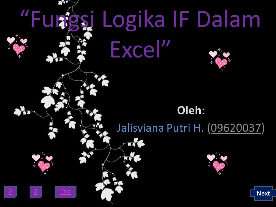 Fungsi Logika IF Dalam Excel Oleh: Jalisviana Putri H. (09620037) 23 Next End