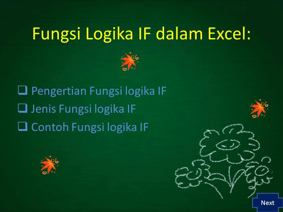 Fungsi Logika IF dalam Excel:  Pengertian Fungsi logika IF  Jenis Fungsi logika IF  Contoh Fungsi logika IF Next