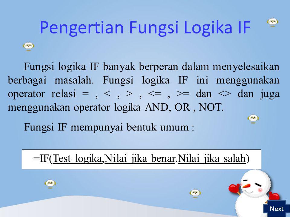Pengertian Fungsi Logika IF Fungsi IF mempunyai bentuk umum : =IF(Test logika,Nilai jika benar,Nilai jika salah) Fungsi logika IF banyak berperan dalam menyelesaikan berbagai masalah.