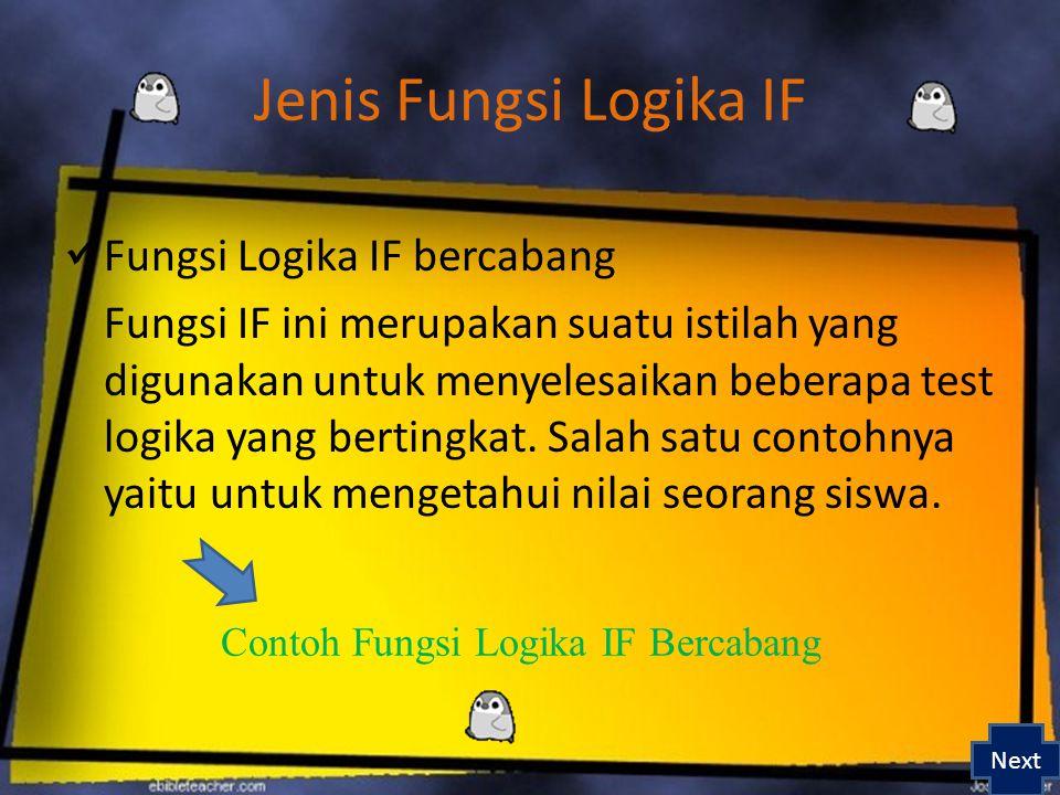 Fungsi Logika IF bercabang Fungsi IF ini merupakan suatu istilah yang digunakan untuk menyelesaikan beberapa test logika yang bertingkat.