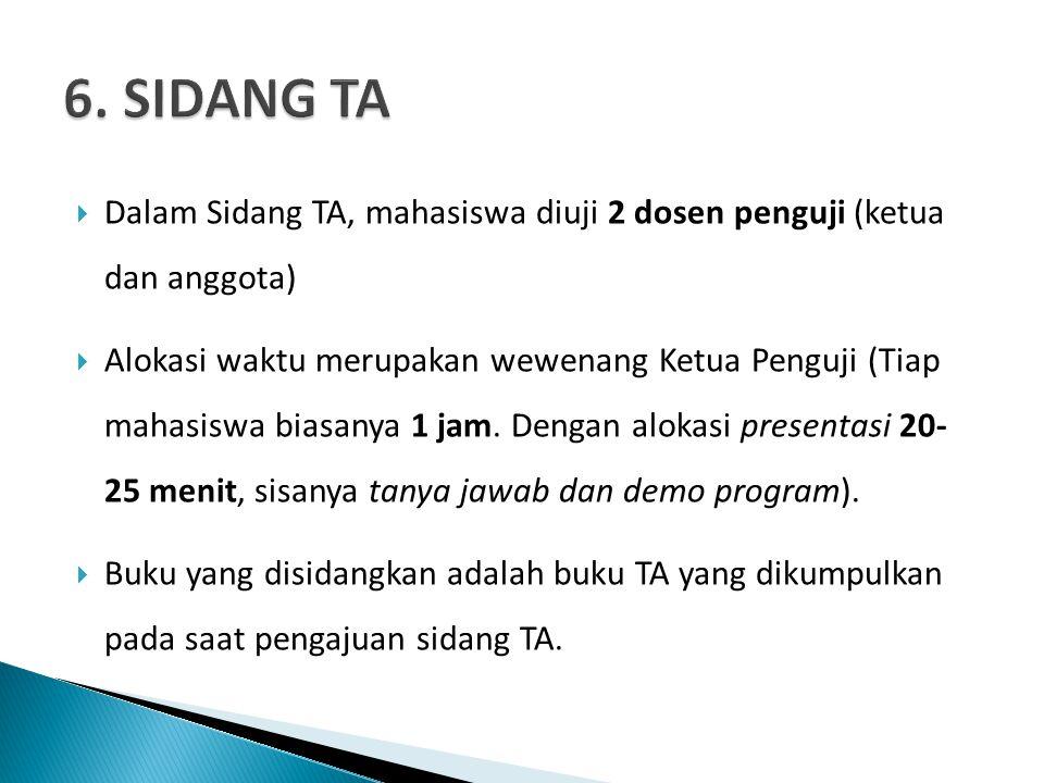  Dalam Sidang TA, mahasiswa diuji 2 dosen penguji (ketua dan anggota)  Alokasi waktu merupakan wewenang Ketua Penguji (Tiap mahasiswa biasanya 1 jam.