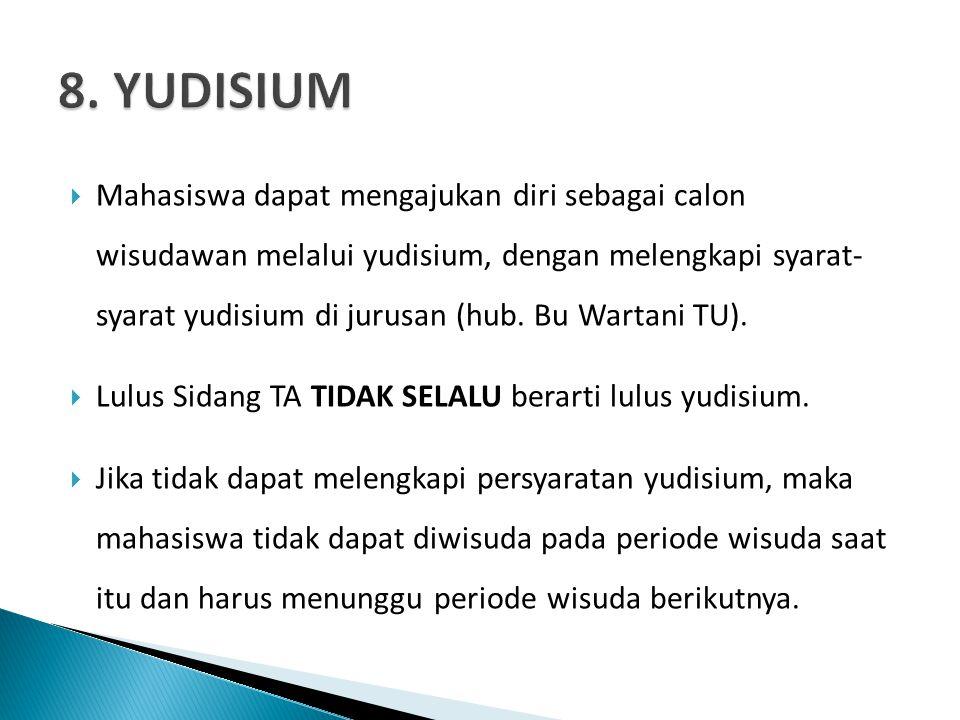  Mahasiswa dapat mengajukan diri sebagai calon wisudawan melalui yudisium, dengan melengkapi syarat- syarat yudisium di jurusan (hub.