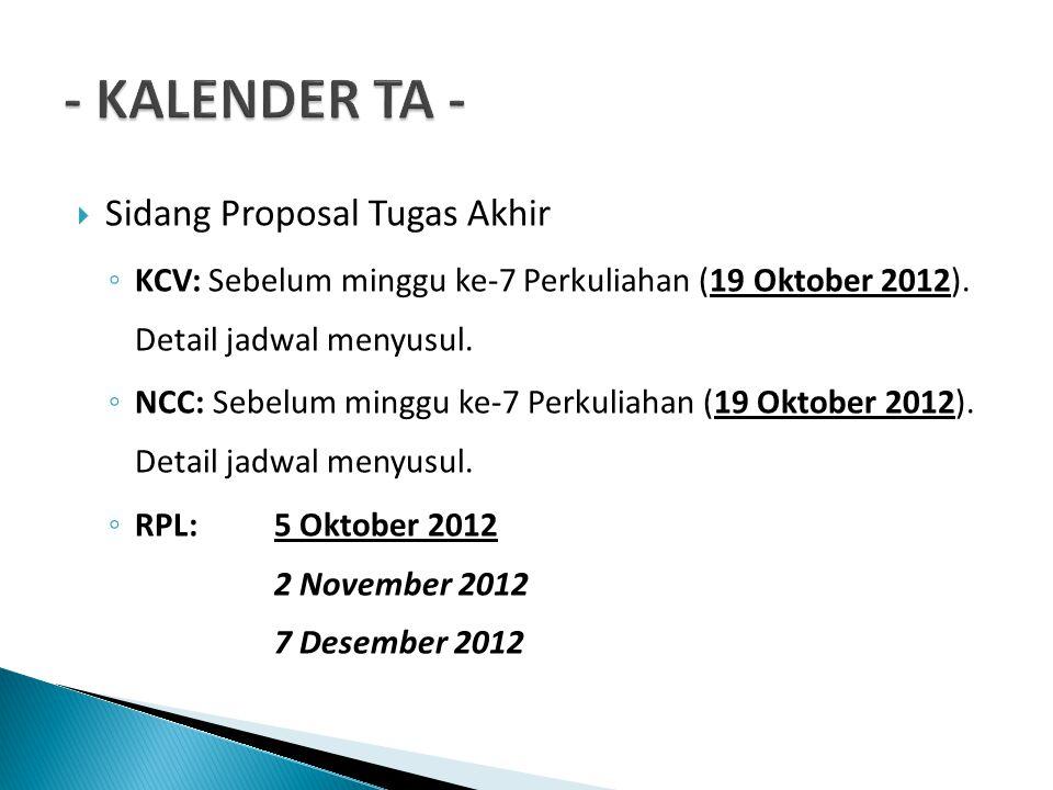  Sidang Proposal Tugas Akhir ◦ KCV: Sebelum minggu ke-7 Perkuliahan (19 Oktober 2012).