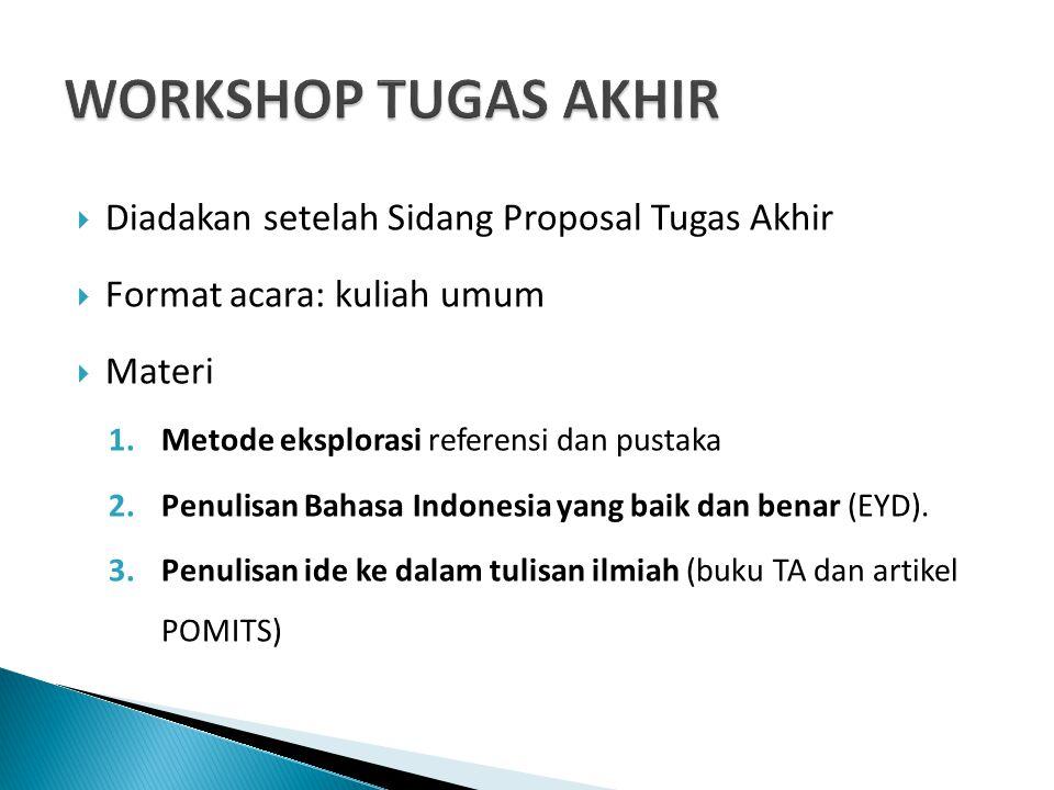  Diadakan setelah Sidang Proposal Tugas Akhir  Format acara: kuliah umum  Materi 1.Metode eksplorasi referensi dan pustaka 2.Penulisan Bahasa Indonesia yang baik dan benar (EYD).