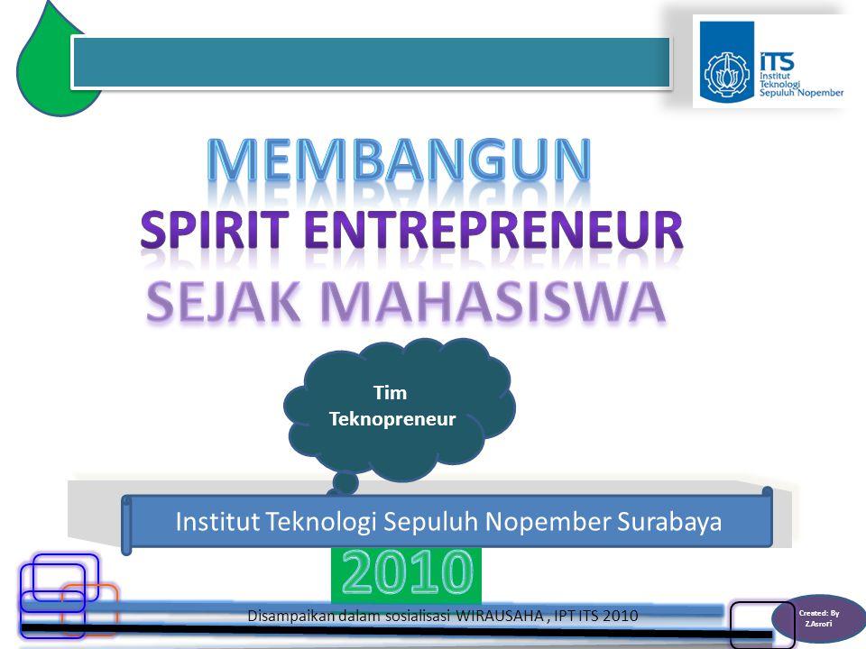 Created: By Z.Asro ri Disampaikan dalam sosialisasi WIRAUSAHA, IPT ITS 2010 Tim Teknopreneur Institut Teknologi Sepuluh Nopember Surabaya
