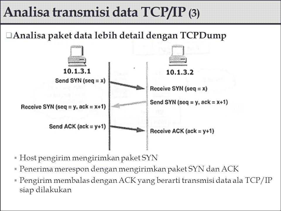  Analisa paket data lebih detail dengan TCPDump  Host pengirim mengirimkan paket SYN  Penerima merespon dengan mengirimkan paket SYN dan ACK  Peng