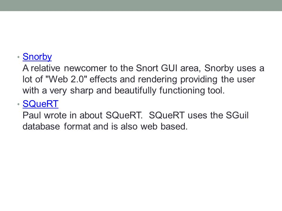 Snorby A relative newcomer to the Snort GUI area, Snorby uses a lot of