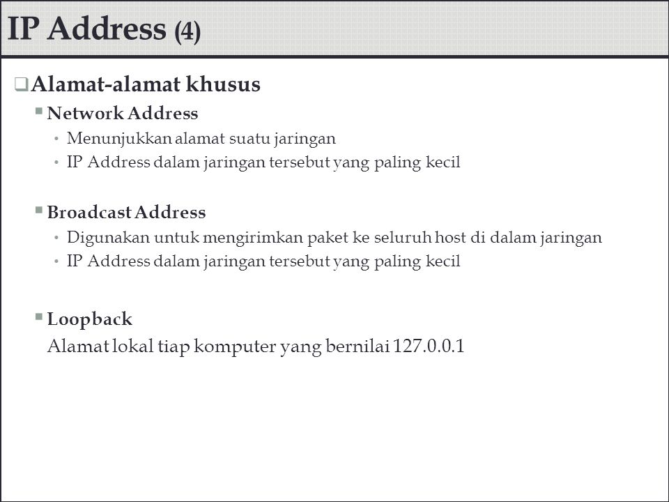  Kelas-kelas IP Address  Range Kelas-Kelas IP:  Kelas A : 1.0.0.0 s.d 126.255.255.255 = 16.777.214 IP  Kelas B : 128.0.0.0 s.d 191.155.255.255 = 65.534 IP  Kelas C : 192.0.0.0 s.d 223.255.255.255 = 254 IP  Kelas D : 224.0.0.0 s.d 239.255.255.255 IP Address (5)