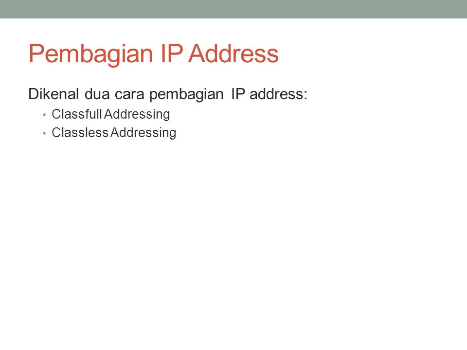 Pembagian IP Address Dikenal dua cara pembagian IP address: Classfull Addressing Classless Addressing