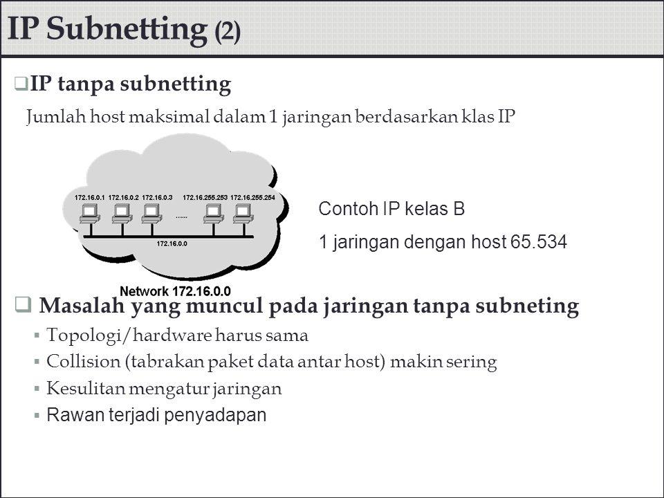  IP dengan Subnetting, Jaringan dibuat subnet-subnet dengan mengkonfigurasi subnet mask Contoh 1 Bandingkan IP address 10.10.1.1 tanpa subneting (subnetmask Default =255.0.0.0) dengan jika subneting dengan subnet mask = 255.255.255.248 .