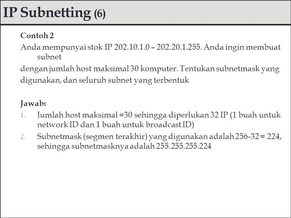 3. Subnet yang terbentuk terdapat 256/32 = 8 buah subnet IP Subnetting (7)