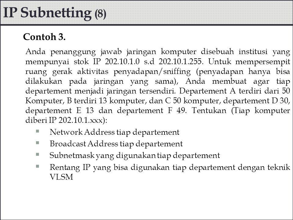 Langkah-langkah alokasi IP  Departemen A, C dan F sama-sama membutuhkan alokasi 64 IP (2 pangkat n yang ke atas terdekat adalah 64) sehingga subnetmask segmen terakhir adalah 256-64= 192.