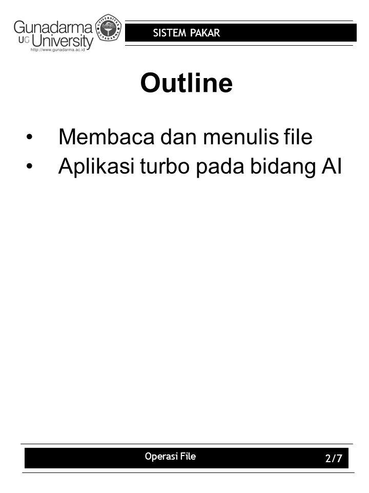 SISTEM PAKAR Operasi File 3/7 Sebelum melakukan operasi file, maka harus ditentukan terlebih dahulu file tersebut sebagai piranti masukan atau keluaran dengan menggunakan predikat standar readdevice atau writedevice Contoh : –writedevice(file_tulis) –readdevice(file_baca)
