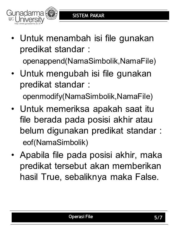 SISTEM PAKAR Operasi File 5/7 Untuk menambah isi file gunakan predikat standar : openappend(NamaSimbolik,NamaFile) Untuk mengubah isi file gunakan pre
