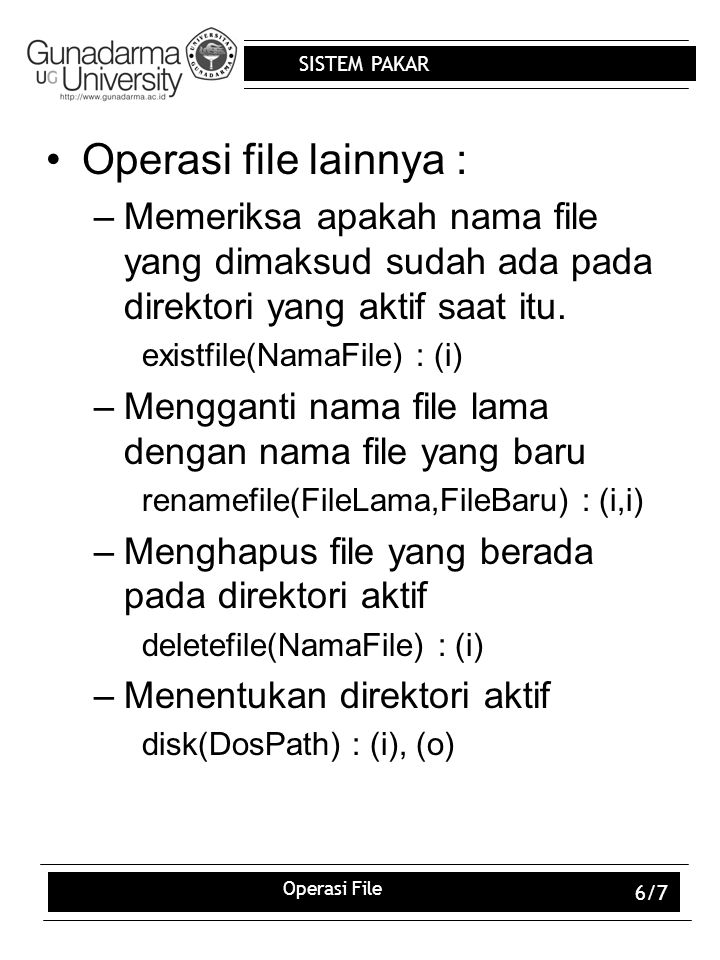 SISTEM PAKAR Operasi File 6/7 Operasi file lainnya : –Memeriksa apakah nama file yang dimaksud sudah ada pada direktori yang aktif saat itu. existfile