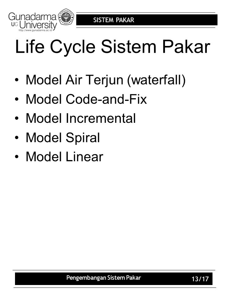 SISTEM PAKAR Pengembangan Sistem Pakar 13/17 Life Cycle Sistem Pakar Model Air Terjun (waterfall) Model Code-and-Fix Model Incremental Model Spiral Mo