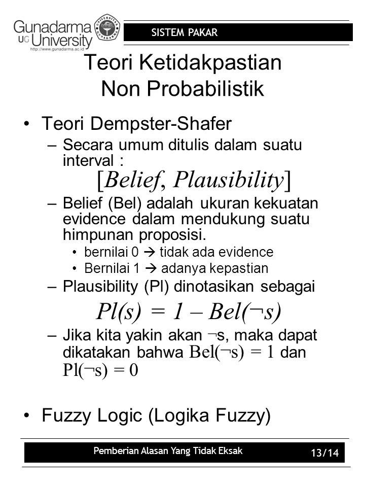 SISTEM PAKAR Pemberian Alasan Yang Tidak Eksak 13/14 Teori Ketidakpastian Non Probabilistik Teori Dempster-Shafer –Secara umum ditulis dalam suatu int