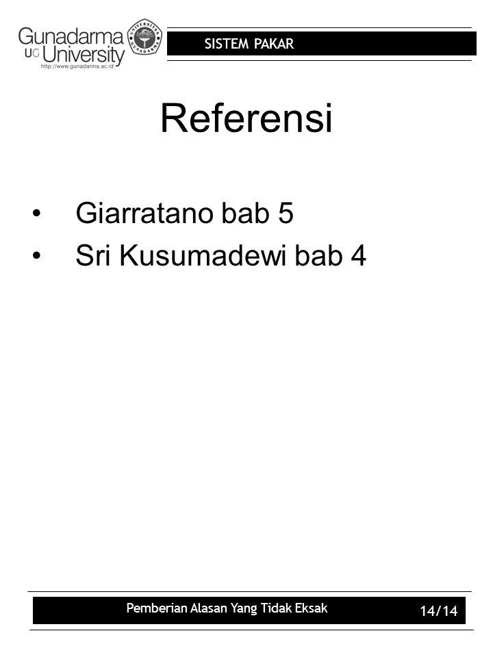 SISTEM PAKAR Pemberian Alasan Yang Tidak Eksak 14/14 Referensi Giarratano bab 5 Sri Kusumadewi bab 4
