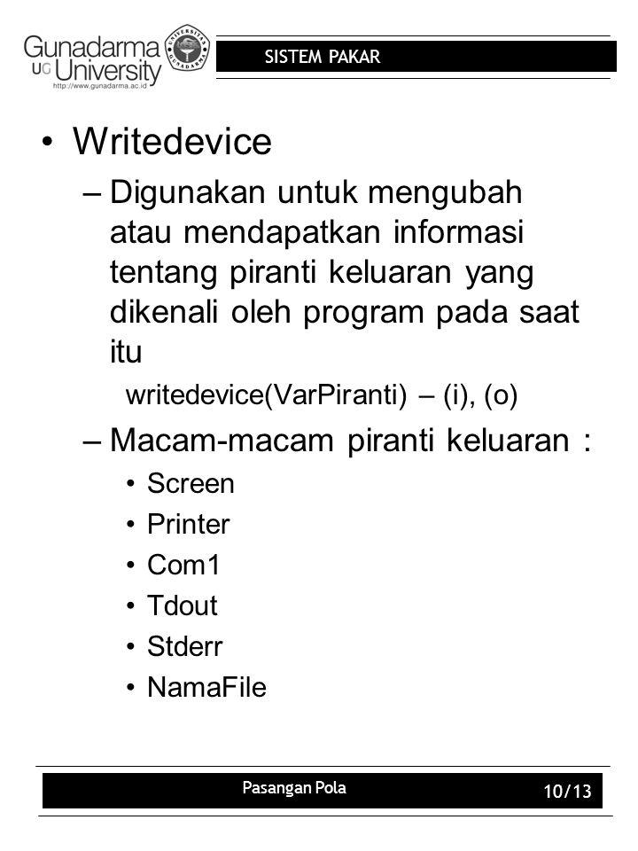 SISTEM PAKAR Pasangan Pola 10/13 Writedevice –Digunakan untuk mengubah atau mendapatkan informasi tentang piranti keluaran yang dikenali oleh program
