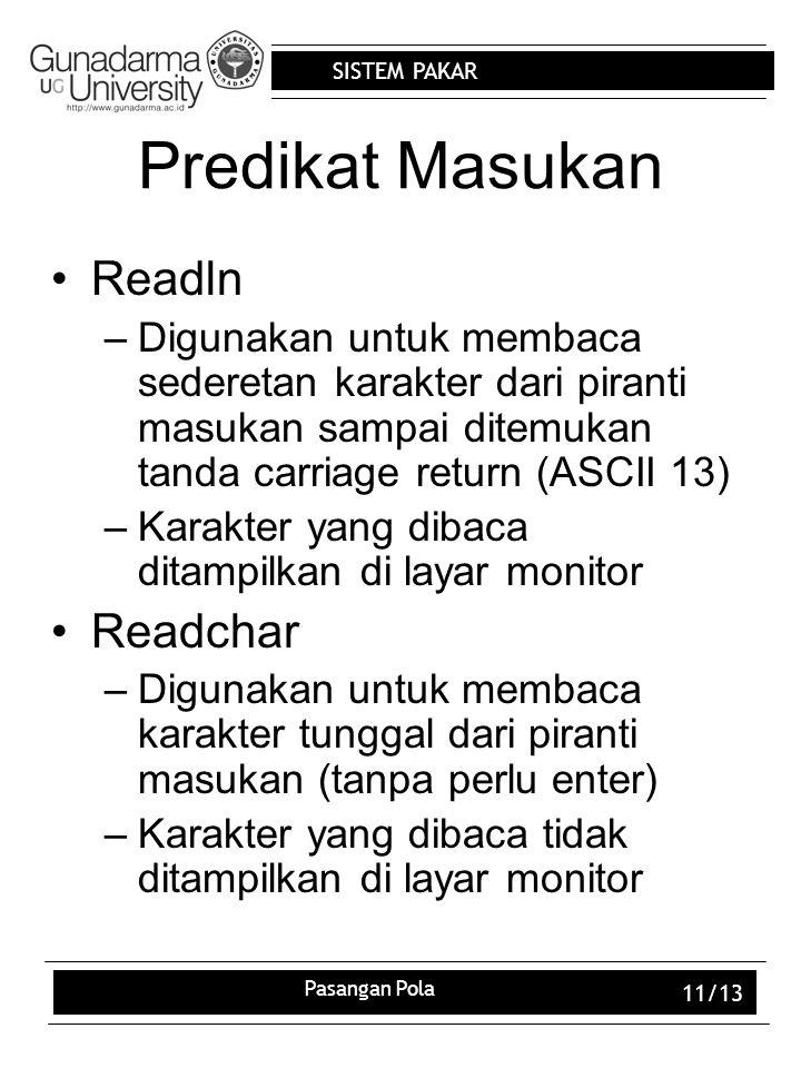 SISTEM PAKAR Pasangan Pola 11/13 Predikat Masukan Readln –Digunakan untuk membaca sederetan karakter dari piranti masukan sampai ditemukan tanda carri