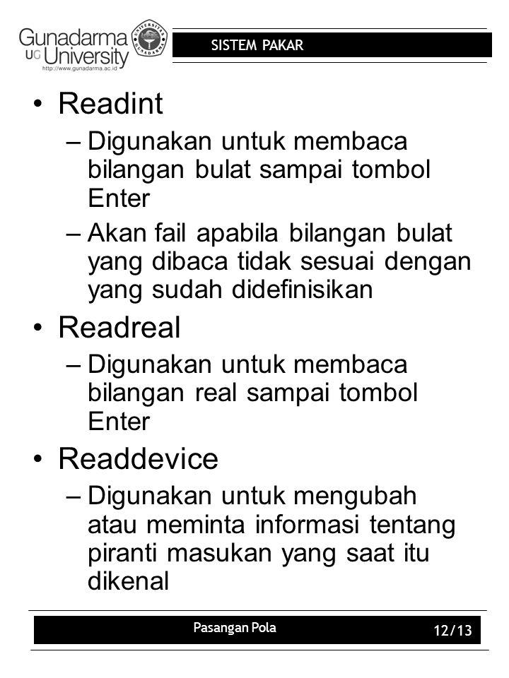 SISTEM PAKAR Pasangan Pola 12/13 Readint –Digunakan untuk membaca bilangan bulat sampai tombol Enter –Akan fail apabila bilangan bulat yang dibaca tid