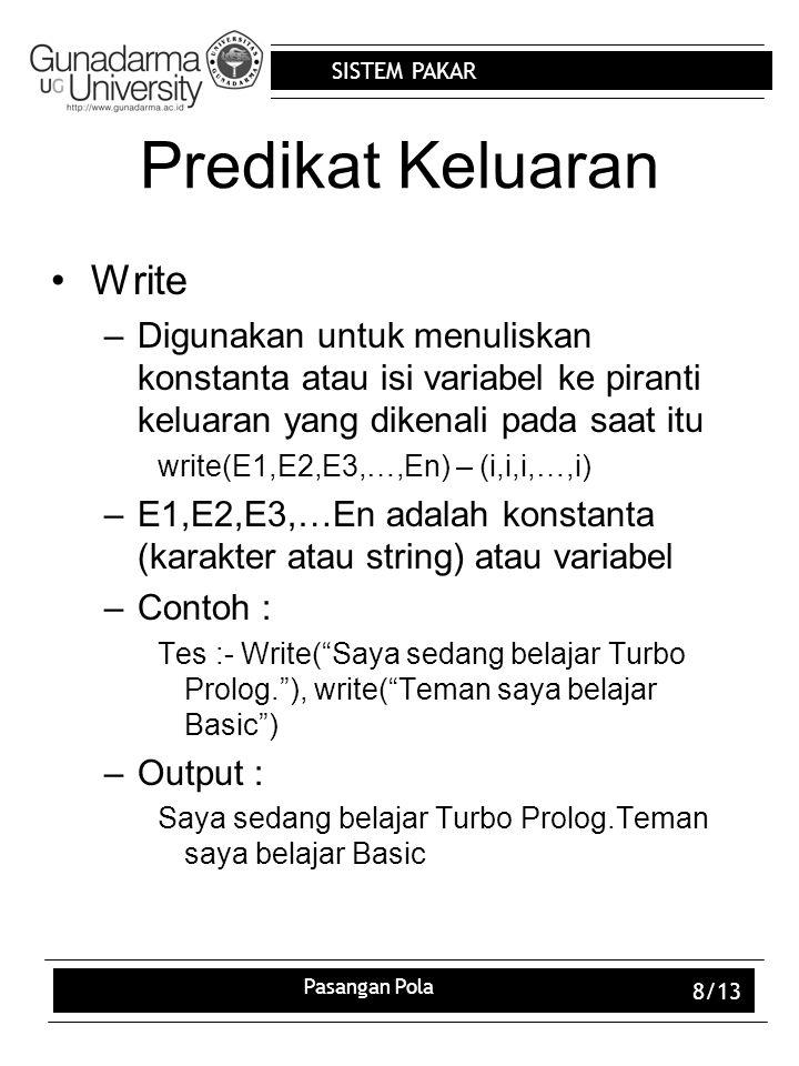 SISTEM PAKAR Pasangan Pola 8/13 Predikat Keluaran Write –Digunakan untuk menuliskan konstanta atau isi variabel ke piranti keluaran yang dikenali pada