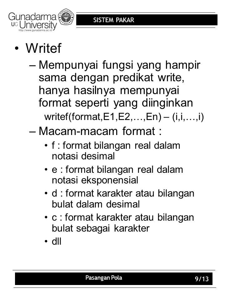SISTEM PAKAR Pasangan Pola 10/13 Writedevice –Digunakan untuk mengubah atau mendapatkan informasi tentang piranti keluaran yang dikenali oleh program pada saat itu writedevice(VarPiranti) – (i), (o) –Macam-macam piranti keluaran : Screen Printer Com1 Tdout Stderr NamaFile