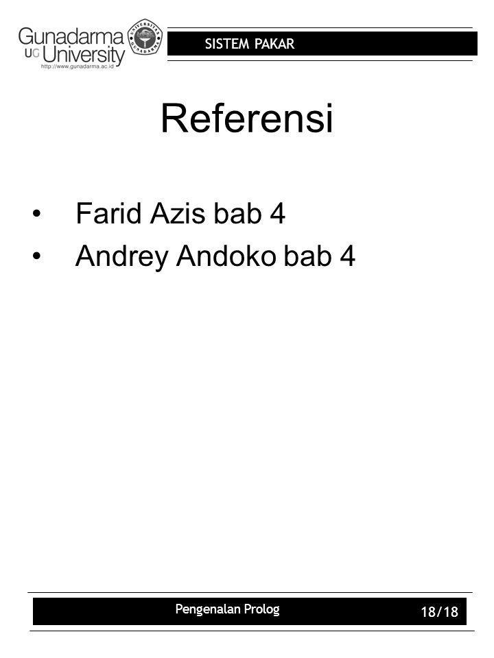 SISTEM PAKAR Pengenalan Prolog 18/18 Referensi Farid Azis bab 4 Andrey Andoko bab 4
