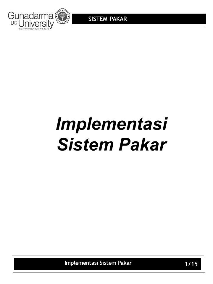 SISTEM PAKAR Implementasi Sistem Pakar 1/15 Implementasi Sistem Pakar