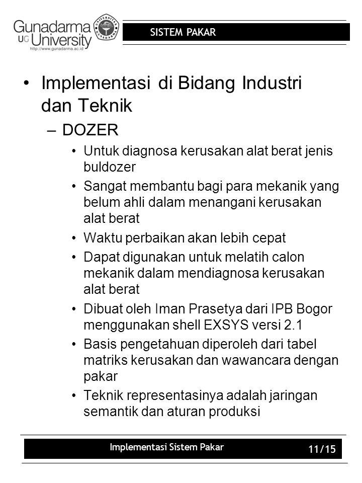 SISTEM PAKAR Implementasi Sistem Pakar 11/15 Implementasi di Bidang Industri dan Teknik –DOZER Untuk diagnosa kerusakan alat berat jenis buldozer Sang