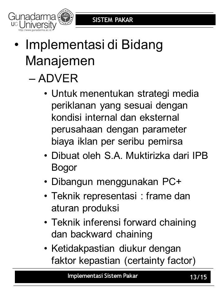 SISTEM PAKAR Implementasi Sistem Pakar 13/15 Implementasi di Bidang Manajemen –ADVER Untuk menentukan strategi media periklanan yang sesuai dengan kon