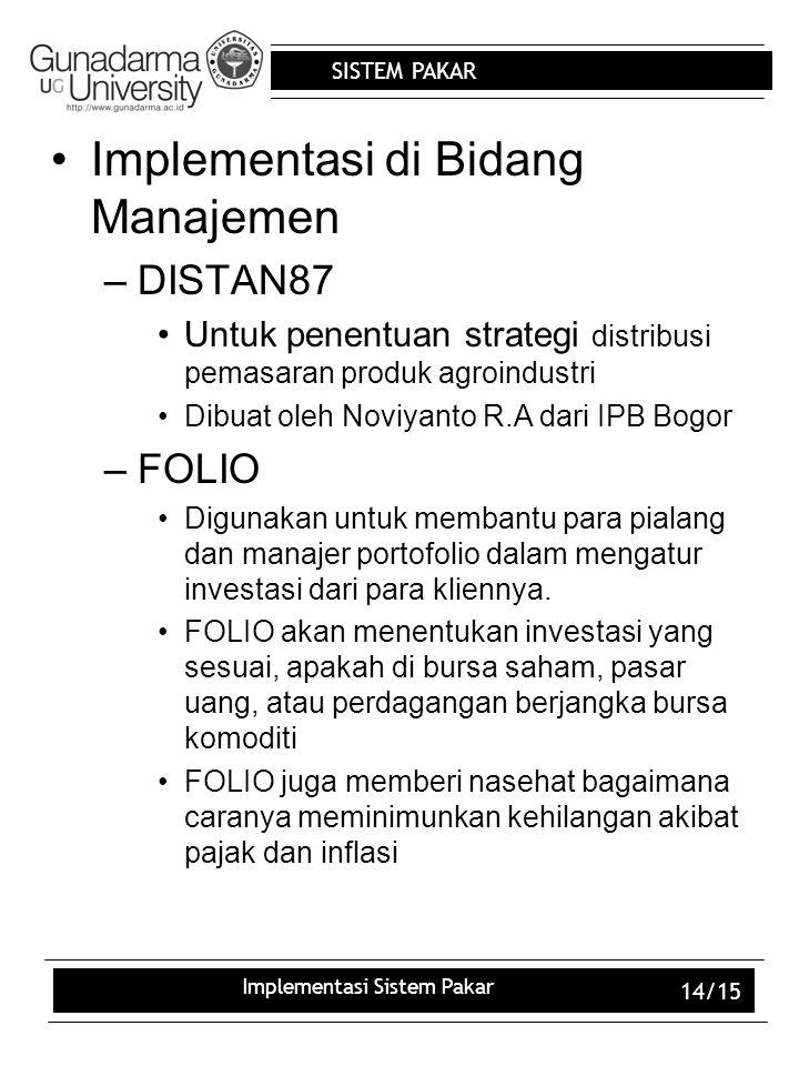 SISTEM PAKAR Implementasi Sistem Pakar 14/15 Implementasi di Bidang Manajemen –DISTAN87 Untuk penentuan strategi distribusi pemasaran produk agroindus