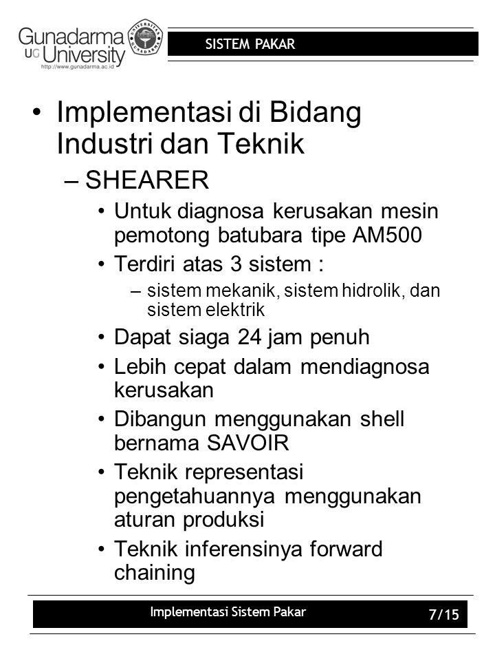 SISTEM PAKAR Implementasi Sistem Pakar 7/15 Implementasi di Bidang Industri dan Teknik –SHEARER Untuk diagnosa kerusakan mesin pemotong batubara tipe