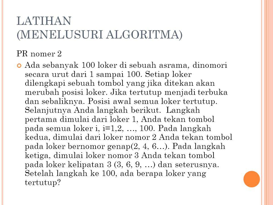 LATIHAN (MENELUSURI ALGORITMA) PR nomer 2 Ada sebanyak 100 loker di sebuah asrama, dinomori secara urut dari 1 sampai 100.