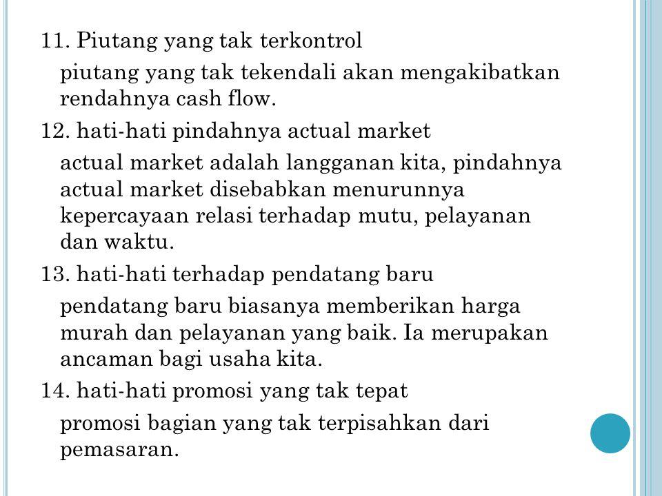 11.Piutang yang tak terkontrol piutang yang tak tekendali akan mengakibatkan rendahnya cash flow.