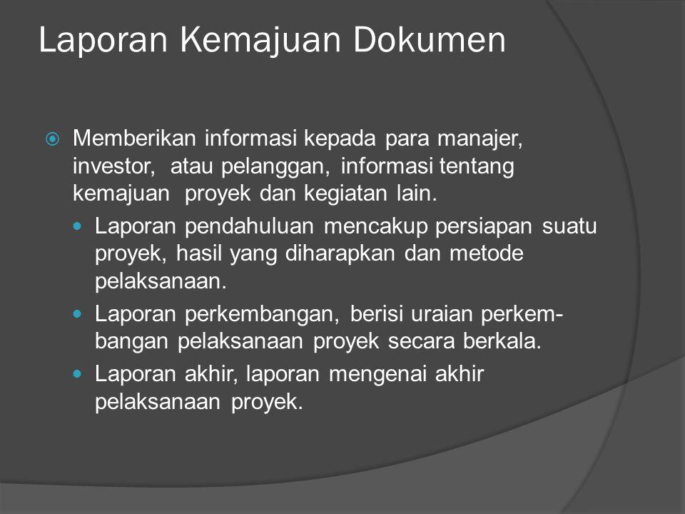 Laporan Kemajuan Dokumen  Memberikan informasi kepada para manajer, investor, atau pelanggan, informasi tentang kemajuan proyek dan kegiatan lain.