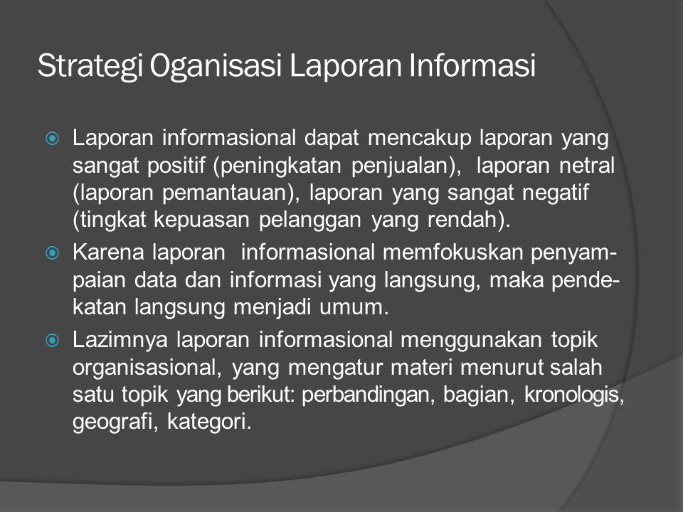 Strategi Oganisasi Laporan Informasi  Laporan informasional dapat mencakup laporan yang sangat positif (peningkatan penjualan), laporan netral (laporan pemantauan), laporan yang sangat negatif (tingkat kepuasan pelanggan yang rendah).