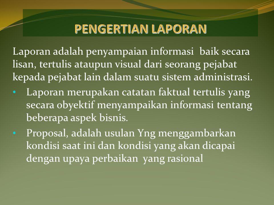 Laporan adalah penyampaian informasi baik secara lisan, tertulis ataupun visual dari seorang pejabat kepada pejabat lain dalam suatu sistem administrasi.