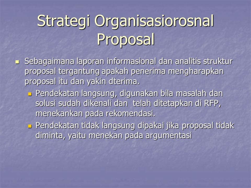 Strategi Organisasiorosnal Proposal Sebagaimana laporan informasional dan analitis struktur proposal tergantung apakah penerima mengharapkan proposal itu dan yakin dterima.