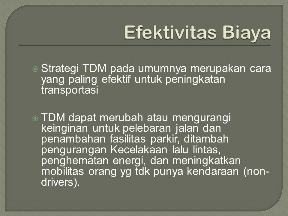  Strategi TDM pada umumnya merupakan cara yang paling efektif untuk peningkatan transportasi  TDM dapat merubah atau mengurangi keinginan untuk pele