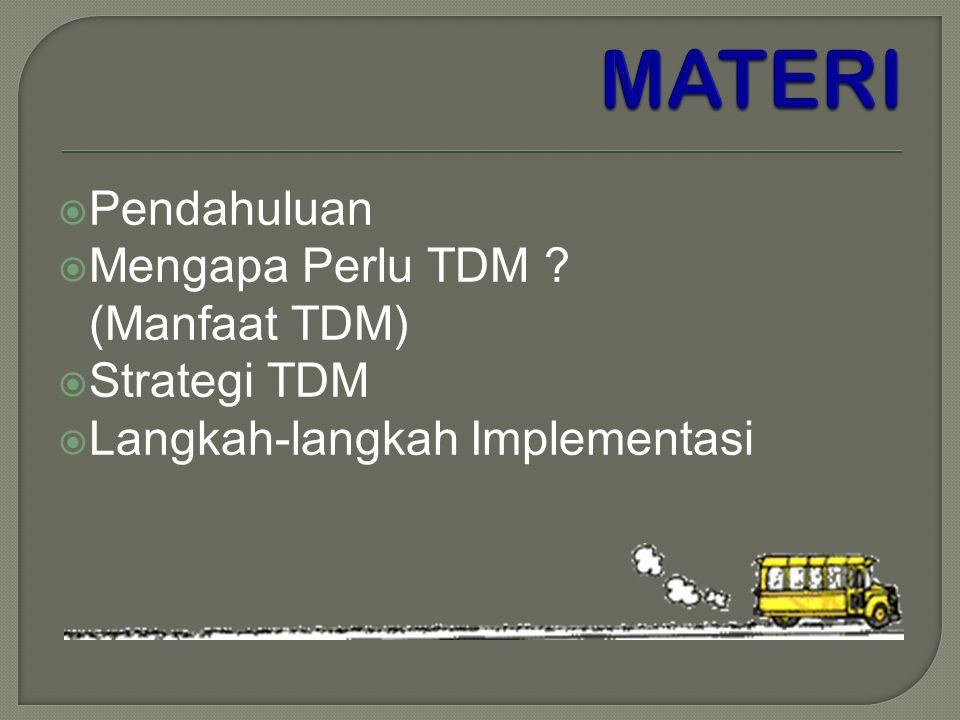  Pendahuluan  Mengapa Perlu TDM ? (Manfaat TDM)  Strategi TDM  Langkah-langkah Implementasi