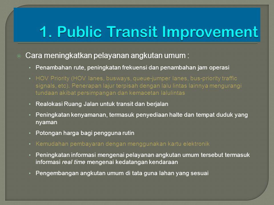  Cara meningkatkan pelayanan angkutan umum : Penambahan rute, peningkatan frekuensi dan penambahan jam operasi HOV Priority (HOV lanes, busways, queu