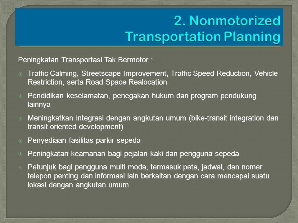 Peningkatan Transportasi Tak Bermotor :  Traffic Calming, Streetscape Improvement, Traffic Speed Reduction, Vehicle Restriction, serta Road Space Rea
