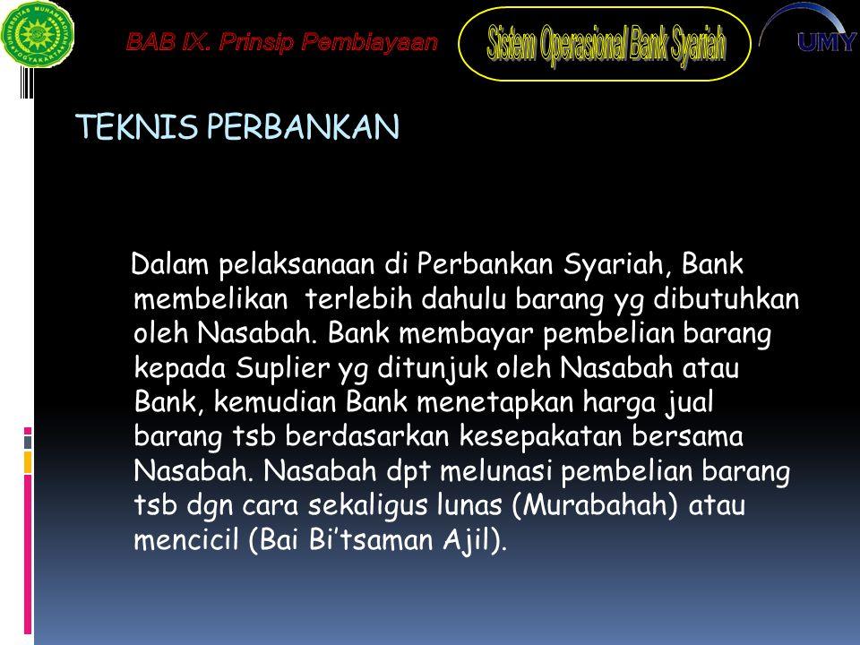 TEKNIS PERBANKAN Dalam pelaksanaan di Perbankan Syariah, Bank membelikan terlebih dahulu barang yg dibutuhkan oleh Nasabah.