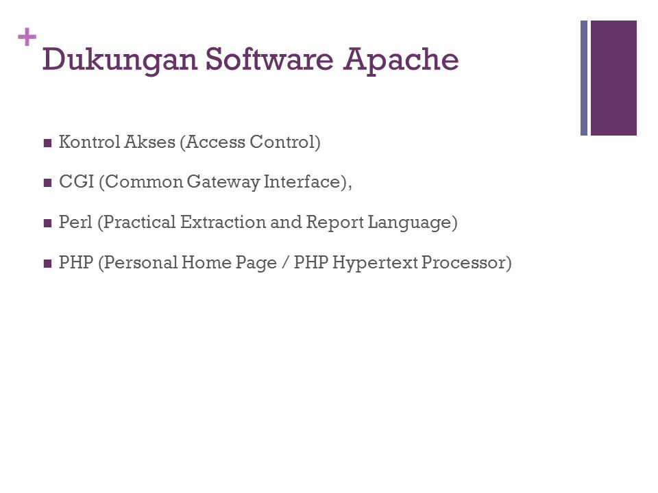+ Dukungan Software Apache Kontrol Akses (Access Control) CGI (Common Gateway Interface), Perl (Practical Extraction and Report Language) PHP (Personal Home Page / PHP Hypertext Processor)